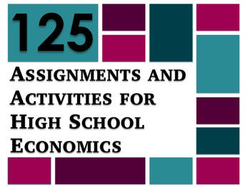 125 Activities and Assignments for High School Economics
