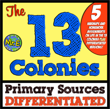 13 Colonies Primary Sources! 5 Warmups for any 13 Colonies Unit! Differentiated!