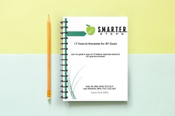 13 Federal Mandates for IEP Goals: SMARTER Steps