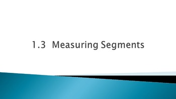 1.3 Measuring Segments (and Segment Addition Postulate) PowerPoint Lesson
