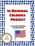 13 Original Colonies Google Slides Project-Use With Google Classroom!!!