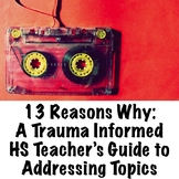13 Reasons Why: A Trauma Informed Teacher's Guide to Addressing Topics