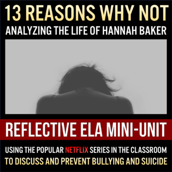 13 Reasons Why Not - Reflective ELA Mini-Unit on Bullying & Suicide