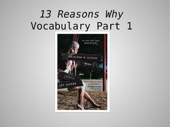 13 Reasons Why Vocab (definitions/visuals) PowerPoint (pg. 1-68)