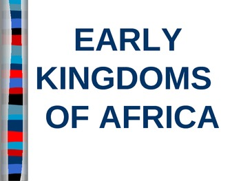 UNIT 3 LESSON 1. Early Kingdoms of Africa POWERPOINT