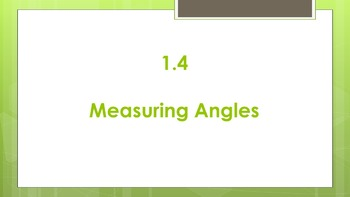 1.4 Measuring Angles (and Angle Addition Postulate) Lesson