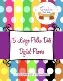 15 Large Polka Dots Digital Papers