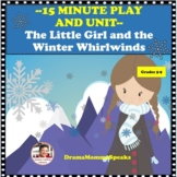 15 MINUTE DRAMA PLAY SCRIPT AND UNIT:  THE LITTLE GIRL AND THE WINTER WHIRLWINDS