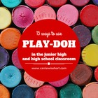 15 Ways to use PLAY DOH in the junior & high school classr