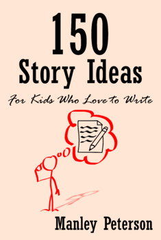 150 Story Ideas for Kids Who Love to Write