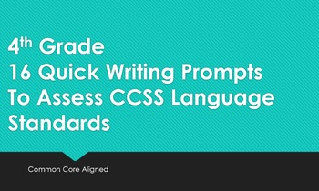 16 Quick 4th Grade Writing Prompts To Assess CCSS Language Standards