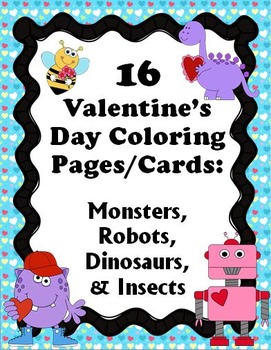 16 Valentine's Day Coloring Pages - Monsters/Robots/Dinosa