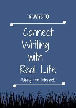 16 Ways to Connect Writing to Real Life, using the Internet.