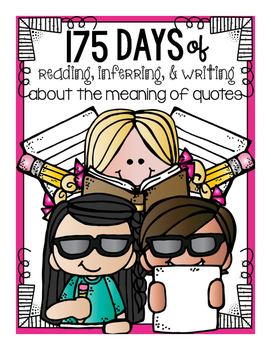 175 Days of Reading, Inferring, & Writing About the Meaning of Quotes