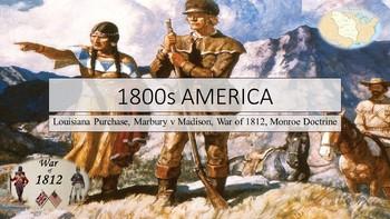 1800s America (Louisiana Purchase, Marbury vs Madison, War of 1812, Monroe Doc.)