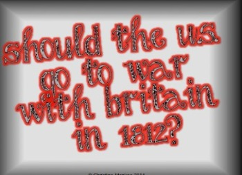 1812:  Should the U.S. go to war with Britain?