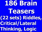 186 Brain Teasers (22 Sets)-Riddles, Critical/Lateral Thin