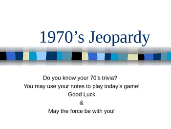 1970's Jeopardy Game- Power Point