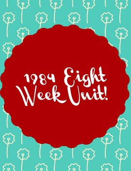 1984 Eight Week Unit!