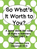 1.NBT.2 So What's It Worth to You? - Math Center Game - The Value of Digits