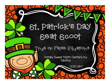 1.OA.7 St. Patricks Day Seat Scoot Class Activity- True &