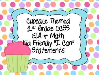 "1st Grade CCSS ELA & Math ""I Can"" Statements (Cupcake Themed)"
