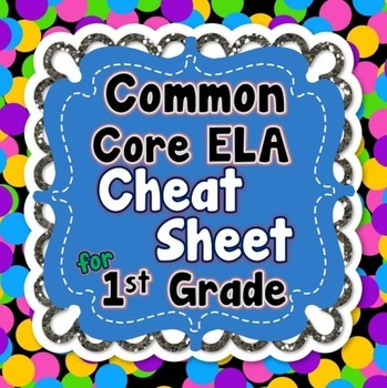 1st Grade Common Core ELA Standards CHEAT SHEET (ALL standards on 1 PAGE)