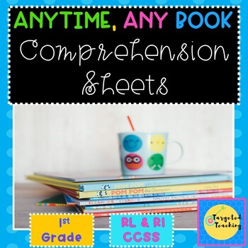 1st Grade Comprehension Sheets~Anytime, Any Book, RL and RI CCSS