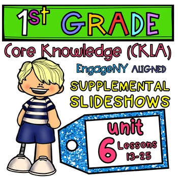 1st Grade EngageNY CKLA Core Knowledge PowerPoints, Unit 6 Lessons 13-25