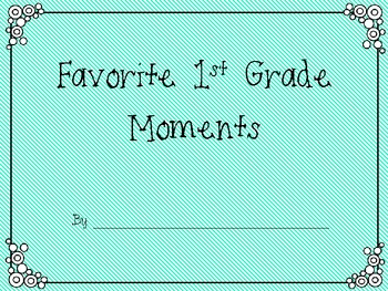 1st Grade Favorite Moments Book {An End of the Year Writing Activity}