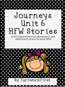 1st Grade Journeys Unit 6, HFW Stories
