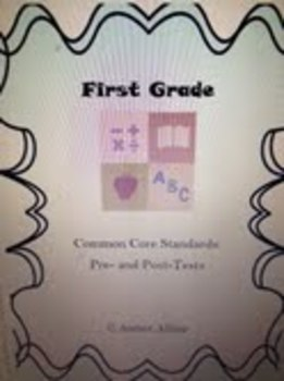 1st Grade Math CCSS Pre- Post- Tests First Grade Elementary Complete Test Packet