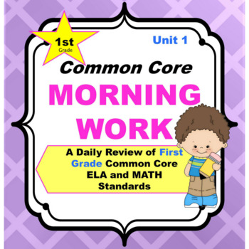 Morning Work - 1st Grade - Common Core (Unit 1) ~ A Daily ELA & Math Review