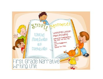 1st Grade Narrative Writing Unit: Small Moments Using Authors as Mentors