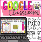 1st Grade Place Value Base Ten Blocks for Google Classroom