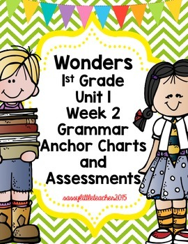 1st Grade Wonders Unit 1 Week 2 Grammar Charts and Assessments