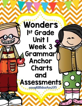 1st Grade Wonders Unit 1 Week 3 Grammar Charts and Assessments