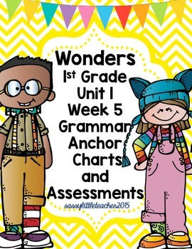 1st Grade Wonders Unit 1 Week 5 Grammar Charts and Assessments