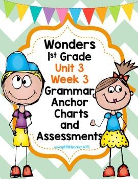 1st Grade Wonders Unit 3 Week 3 Grammar Charts and Assessments