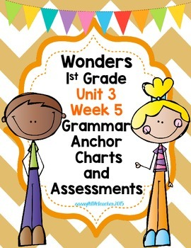 1st Grade Wonders Unit 3 Week 5 Grammar Charts and Assessments