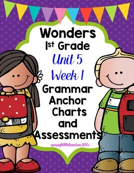 1st Grade Wonders Unit 5 Week 1 Grammar Charts and Assessments