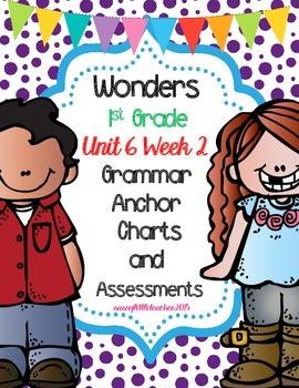 1st Grade Wonders Unit 6 Week 2 Grammar Charts and Assessments