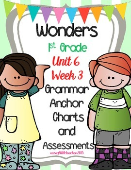 1st Grade Wonders Unit 6 Week 3 Grammar Charts and Assessments