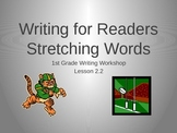1st Grade Writers Workshop Less 2.2 Streching out Words