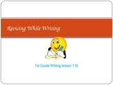 1st Grade Writers Workshop Lesson 1.15 Revising While Writing