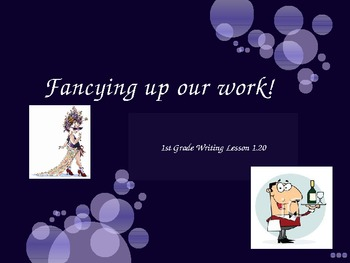 1st Grade Writers Workshop Lesson 1.20 Fancy Up!