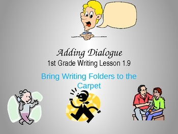 1st grade Writers Workshop Lesson 1.9 Adding Dialogue