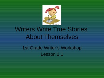 1st grade writers workshop lesson 1.1- Writers write true stories