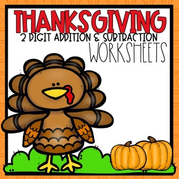 2 Digit Addition & Subtraction Worksheets Thanksgiving Themed
