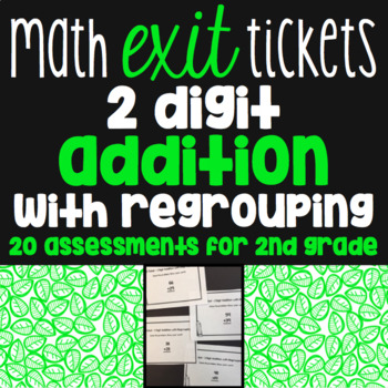 2 Digit Addition with Regrouping Exit Tickets - 20 Assessments - 2nd Grade Math